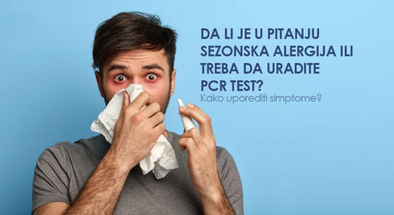 Da li je u pitanju sezonska alergija ili treba da uradite PCR test? Kako uporediti simptome?